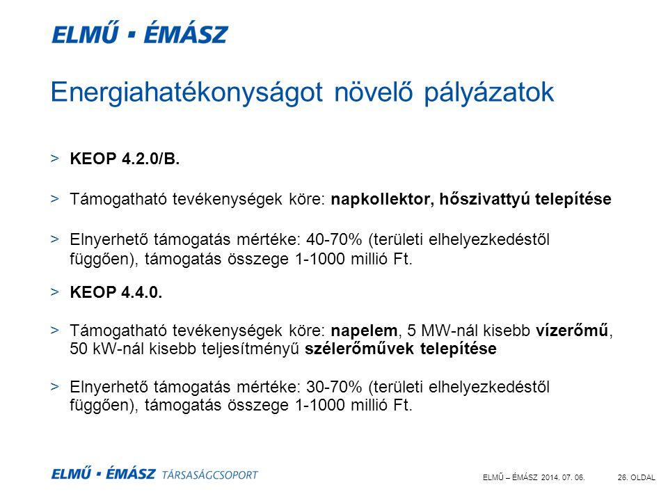 ELMŰ – ÉMÁSZ 2014. 07. 06.26. OLDAL Energiahatékonyságot növelő pályázatok >KEOP 4.2.0/B. >Támogatható tevékenységek köre: napkollektor, hőszivattyú t