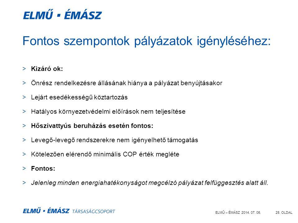ELMŰ – ÉMÁSZ 2014. 07. 06.28. OLDAL Fontos szempontok pályázatok igényléséhez: >Kizáró ok: >Önrész rendelkezésre állásának hiánya a pályázat benyújtás
