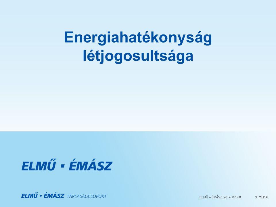 ELMŰ – ÉMÁSZ 2014. 07. 06.3. OLDAL Energiahatékonyság létjogosultsága