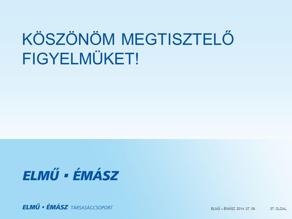 ELMŰ – ÉMÁSZ 2014. 07. 06.37. OLDAL KÖSZÖNÖM MEGTISZTELŐ FIGYELMÜKET!