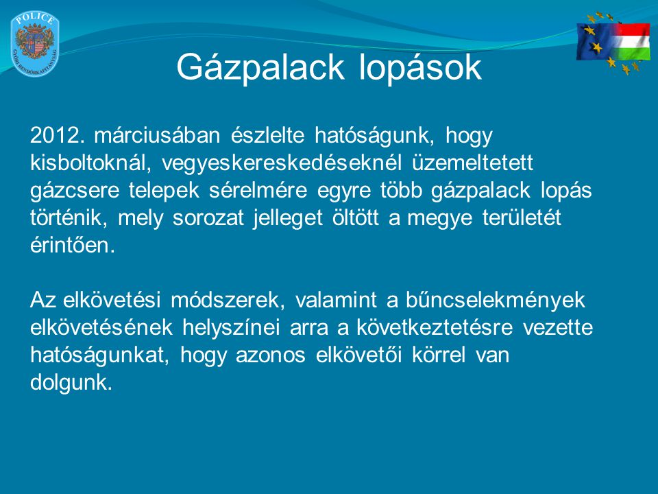Gázpalack lopások 2012. márciusában észlelte hatóságunk, hogy kisboltoknál, vegyeskereskedéseknél üzemeltetett gázcsere telepek sérelmére egyre több g
