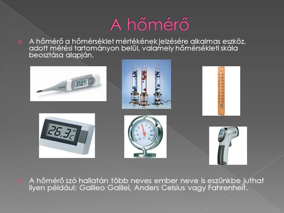  A hőmérő a hőmérséklet mértékének jelzésére alkalmas eszköz, adott mérési tartományon belül, valamely hőmérsékleti skála beosztása alapján.  A hőmé