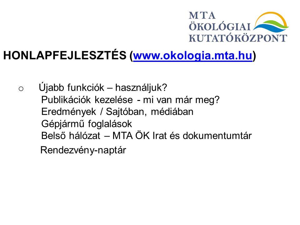 HONLAPFEJLESZTÉS (www.okologia.mta.hu)www.okologia.mta.hu o Újabb funkciók – használjuk? Publikációk kezelése - mi van már meg? Eredmények / Sajtóban,