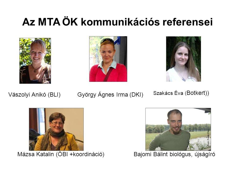 Az MTA ÖK kommunikációs referensei Vászolyi Anikó (BLI)György Ágnes Irma (DKI) Szakács Éva ( Botkert)) Mázsa Katalin (ÖBI +koordináció) Bajomi Bálint