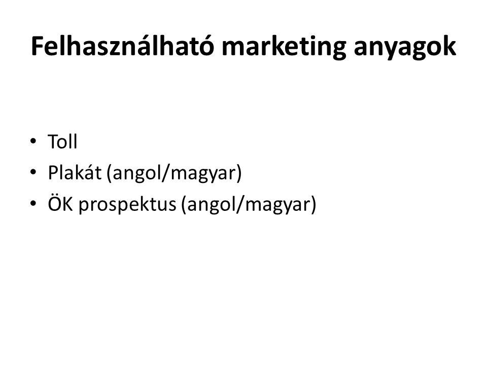 Felhasználható marketing anyagok • Toll • Plakát (angol/magyar) • ÖK prospektus (angol/magyar)