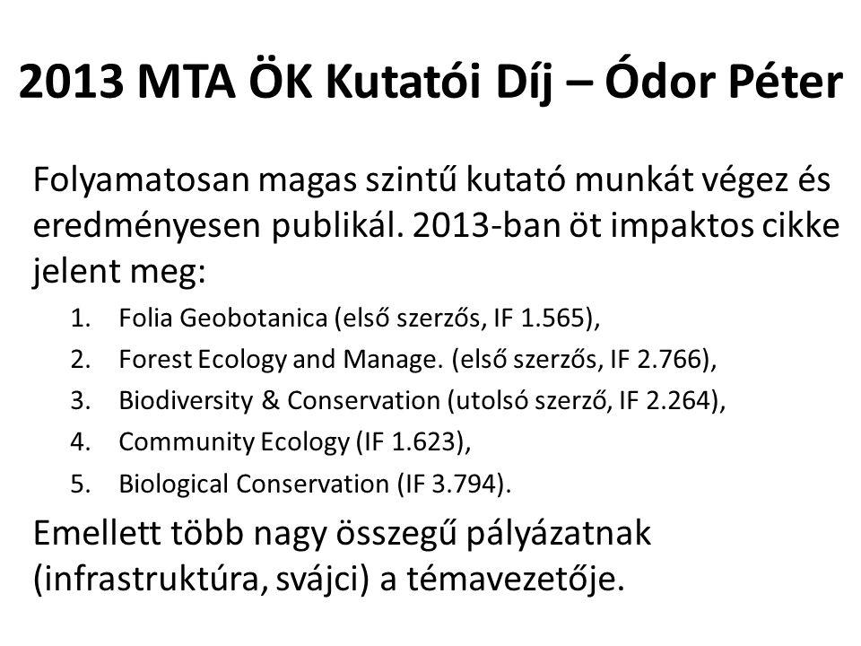 2013 MTA ÖK Kutatói Díj – Ódor Péter Folyamatosan magas szintű kutató munkát végez és eredményesen publikál. 2013-ban öt impaktos cikke jelent meg: 1.