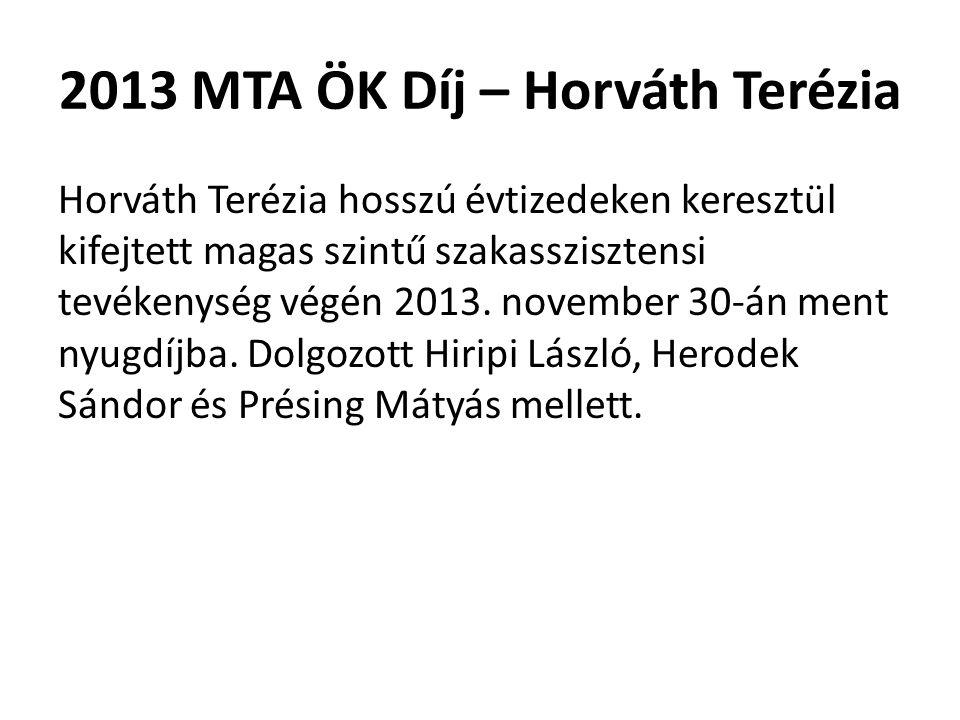 2013 MTA ÖK Díj – Horváth Terézia Horváth Terézia hosszú évtizedeken keresztül kifejtett magas szintű szakasszisztensi tevékenység végén 2013. novembe