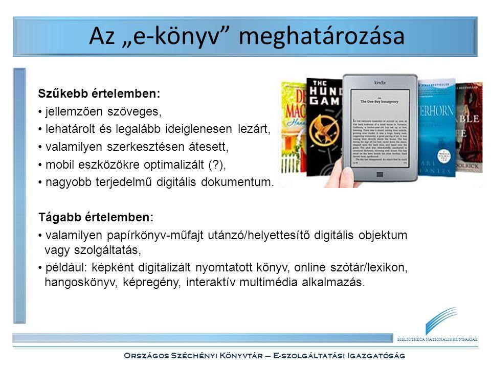 """BIBLIOTHECA NATIONALIS HUNGARIAE Országos Széchényi Könyvtár – E-szolgáltatási Igazgatóság Az """"e-könyv"""" meghatározása Tágabb értelemben: • valamilyen"""