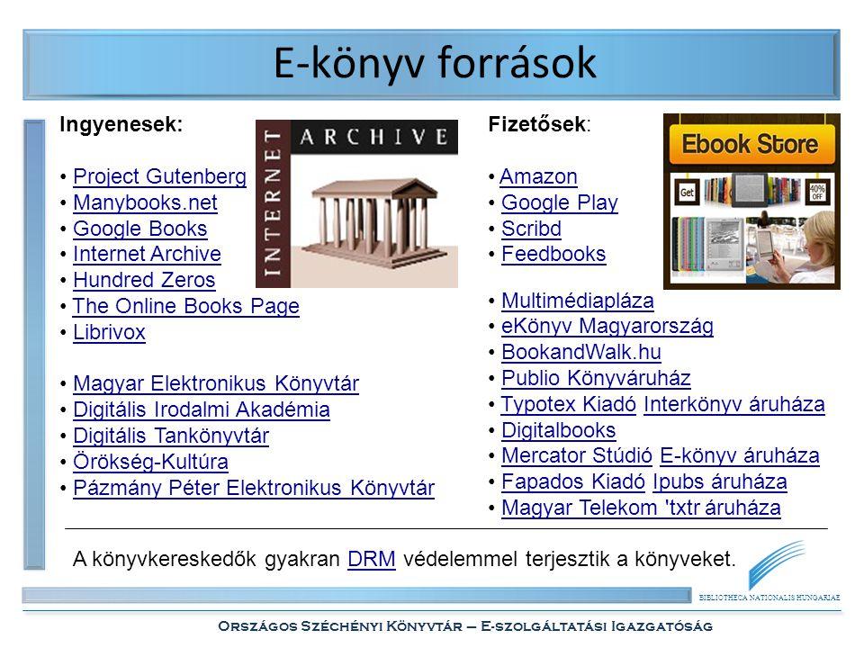BIBLIOTHECA NATIONALIS HUNGARIAE Országos Széchényi Könyvtár – E-szolgáltatási Igazgatóság E-könyv források Ingyenesek: • Project GutenbergProject Gut