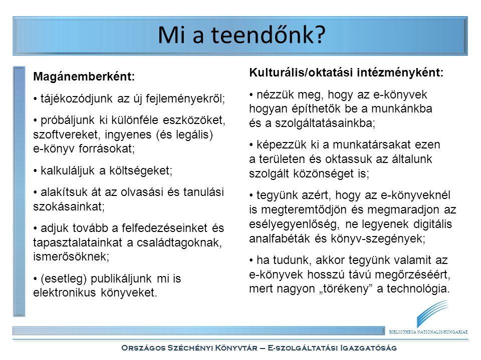 BIBLIOTHECA NATIONALIS HUNGARIAE Országos Széchényi Könyvtár – E-szolgáltatási Igazgatóság Mi a teendőnk? Magánemberként: • tájékozódjunk az új fejlem