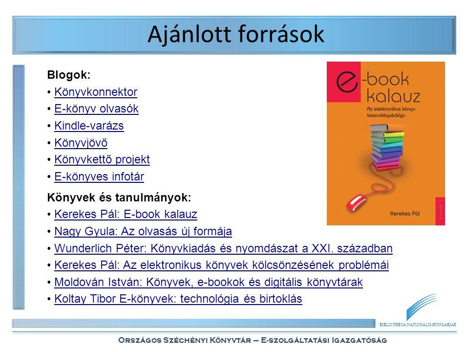 BIBLIOTHECA NATIONALIS HUNGARIAE Országos Széchényi Könyvtár – E-szolgáltatási Igazgatóság Ajánlott források Blogok: • KönyvkonnektorKönyvkonnektor •