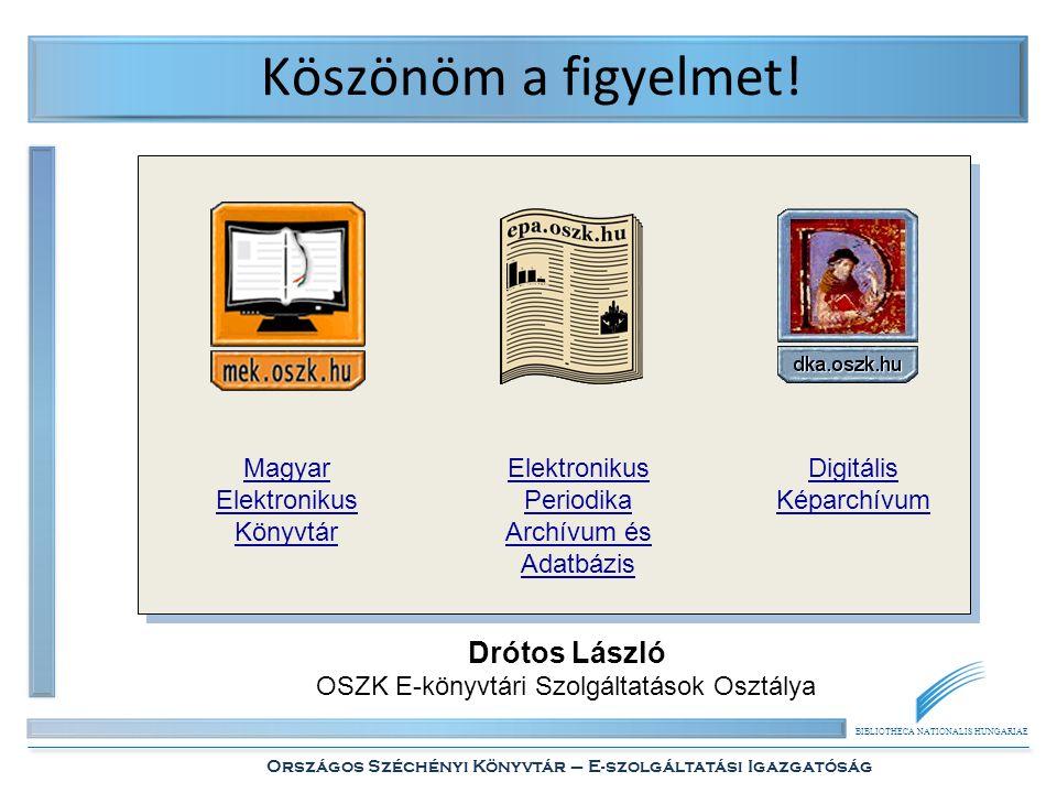 BIBLIOTHECA NATIONALIS HUNGARIAE Országos Széchényi Könyvtár – E-szolgáltatási Igazgatóság Köszönöm a figyelmet! Magyar Elektronikus Könyvtár Elektron