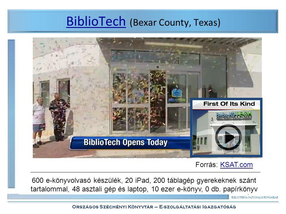 BIBLIOTHECA NATIONALIS HUNGARIAE Országos Széchényi Könyvtár – E-szolgáltatási Igazgatóság BiblioTechBiblioTech (Bexar County, Texas) 600 e-könyvolvasó készülék, 20 iPad, 200 táblagép gyerekeknek szánt tartalommal, 48 asztali gép és laptop, 10 ezer e-könyv, 0 db.