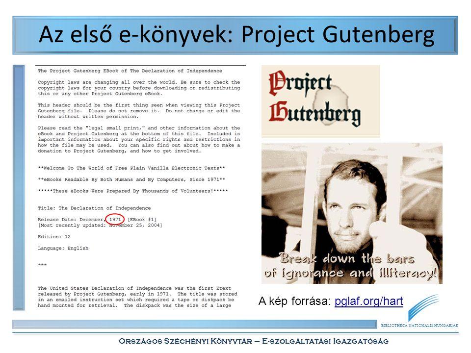 BIBLIOTHECA NATIONALIS HUNGARIAE Országos Széchényi Könyvtár – E-szolgáltatási Igazgatóság Az első e-könyvek: Project Gutenberg A kép forrása: pglaf.org/hartpglaf.org/hart