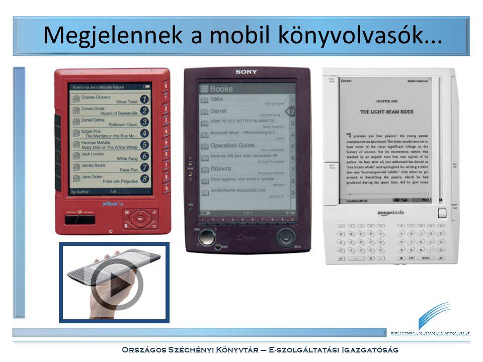 BIBLIOTHECA NATIONALIS HUNGARIAE Országos Széchényi Könyvtár – E-szolgáltatási Igazgatóság Megjelennek a mobil könyvolvasók...