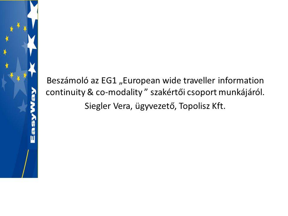 """Beszámoló az EG1 """"European wide traveller information continuity & co-modality """" szakértői csoport munkájáról. Siegler Vera, ügyvezető, Topolisz Kft."""