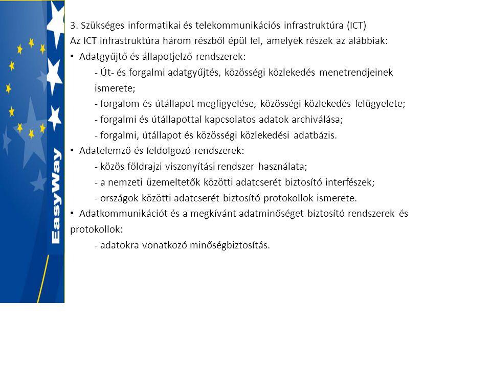 3. Szükséges informatikai és telekommunikációs infrastruktúra (ICT) Az ICT infrastruktúra három részből épül fel, amelyek részek az alábbiak: • Adatgy