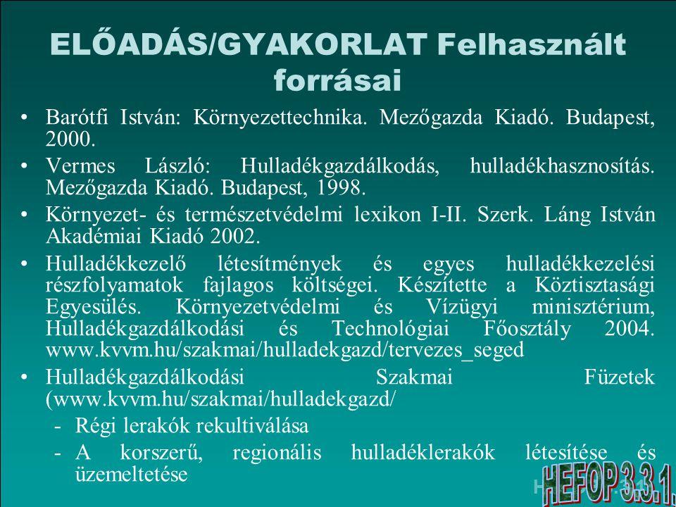 HEFOP 3.3.1. ELŐADÁS/GYAKORLAT Felhasznált forrásai •Barótfi István: Környezettechnika.