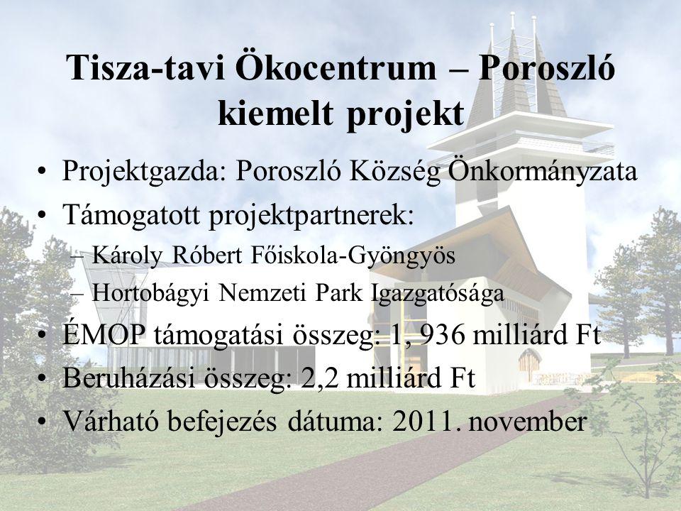 Tisza-tavi Ökocentrum – Poroszló kiemelt projekt •Projektgazda: Poroszló Község Önkormányzata •Támogatott projektpartnerek: –Károly Róbert Főiskola-Gy