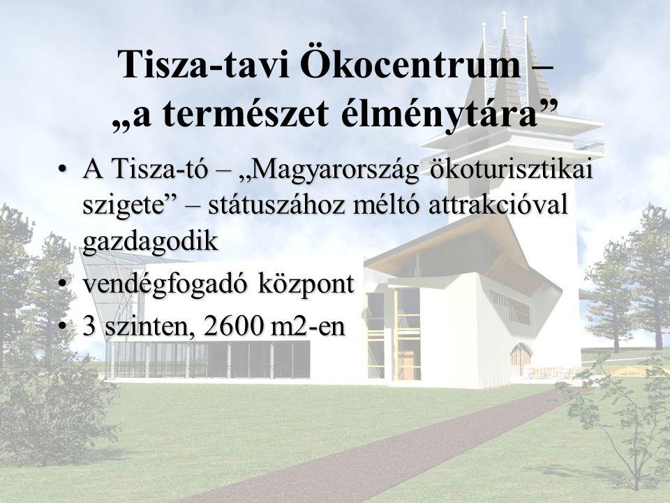 """Tisza-tavi Ökocentrum – """"a természet élménytára"""" •A Tisza-tó – """"Magyarország ökoturisztikai szigete"""" – státuszához méltó attrakcióval gazdagodik •vend"""