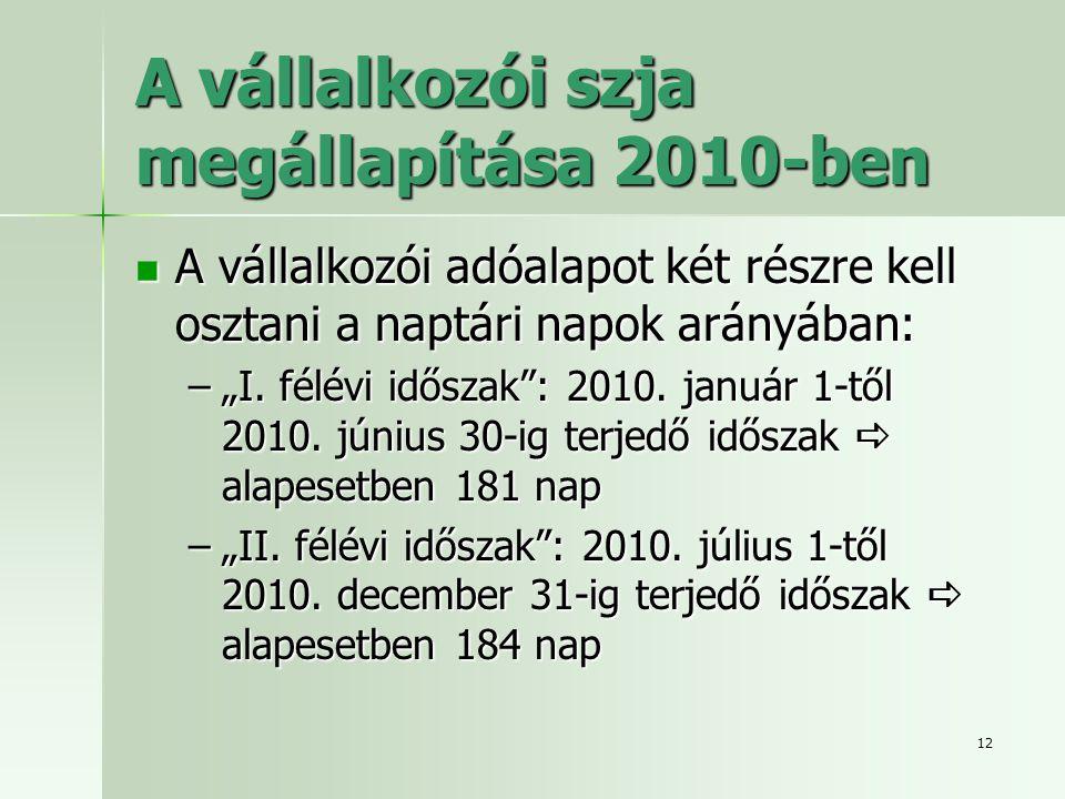"""12 A vállalkozói szja megállapítása 2010-ben  A vállalkozói adóalapot két részre kell osztani a naptári napok arányában: –""""I. félévi időszak"""": 2010."""