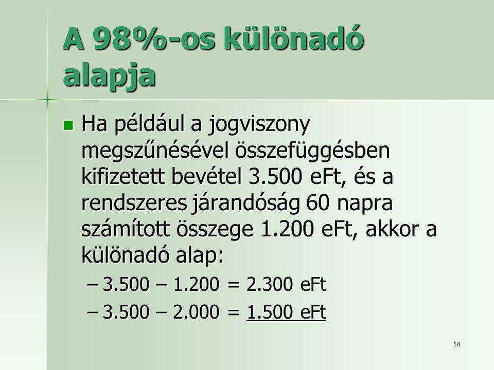 18 A 98%-os különadó alapja  Ha például a jogviszony megszűnésével összefüggésben kifizetett bevétel 3.500 eFt, és a rendszeres járandóság 60 napra s
