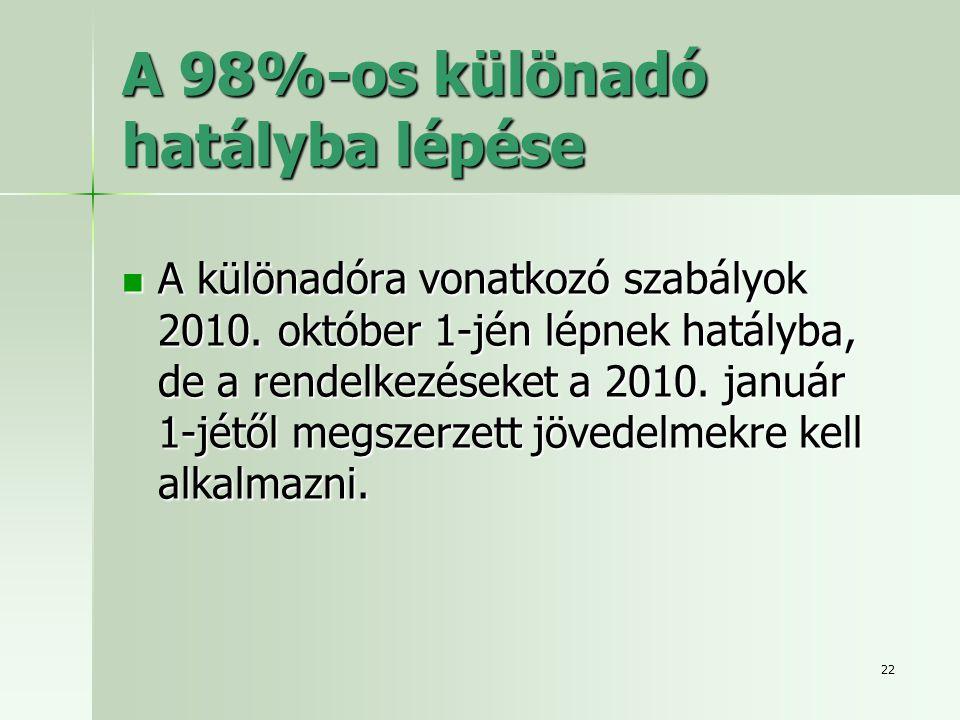22 A 98%-os különadó hatályba lépése  A különadóra vonatkozó szabályok 2010. október 1-jén lépnek hatályba, de a rendelkezéseket a 2010. január 1-jét