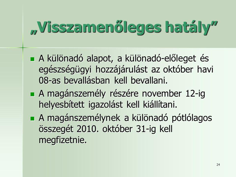 """24 """"Visszamenőleges hatály""""  A különadó alapot, a különadó-előleget és egészségügyi hozzájárulást az október havi 08-as bevallásban kell bevallani. """