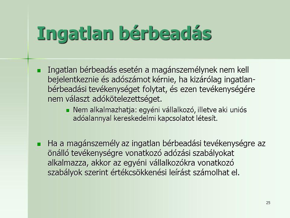 25 Ingatlan bérbeadás  Ingatlan bérbeadás esetén a magánszemélynek nem kell bejelentkeznie és adószámot kérnie, ha kizárólag ingatlan- bérbeadási tev