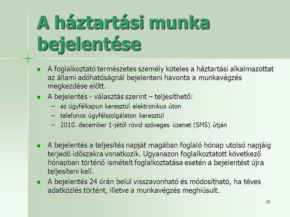 29 A háztartási munka bejelentése  A foglalkoztató természetes személy köteles a háztartási alkalmazottat az állami adóhatóságnál bejelenteni havonta