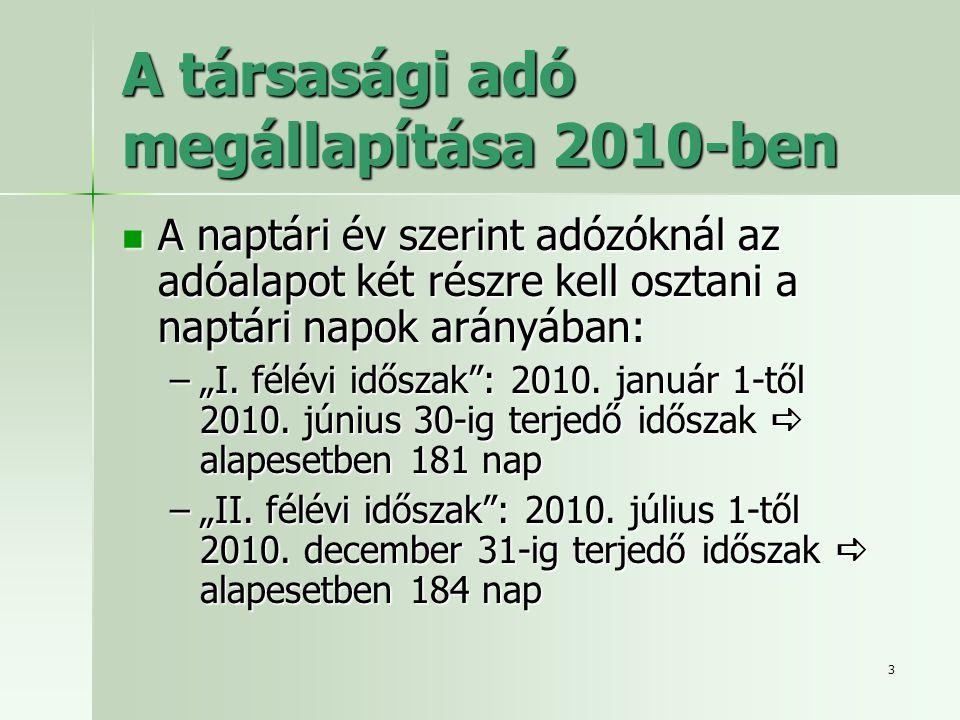 """3 A társasági adó megállapítása 2010-ben  A naptári év szerint adózóknál az adóalapot két részre kell osztani a naptári napok arányában: –""""I. félévi"""
