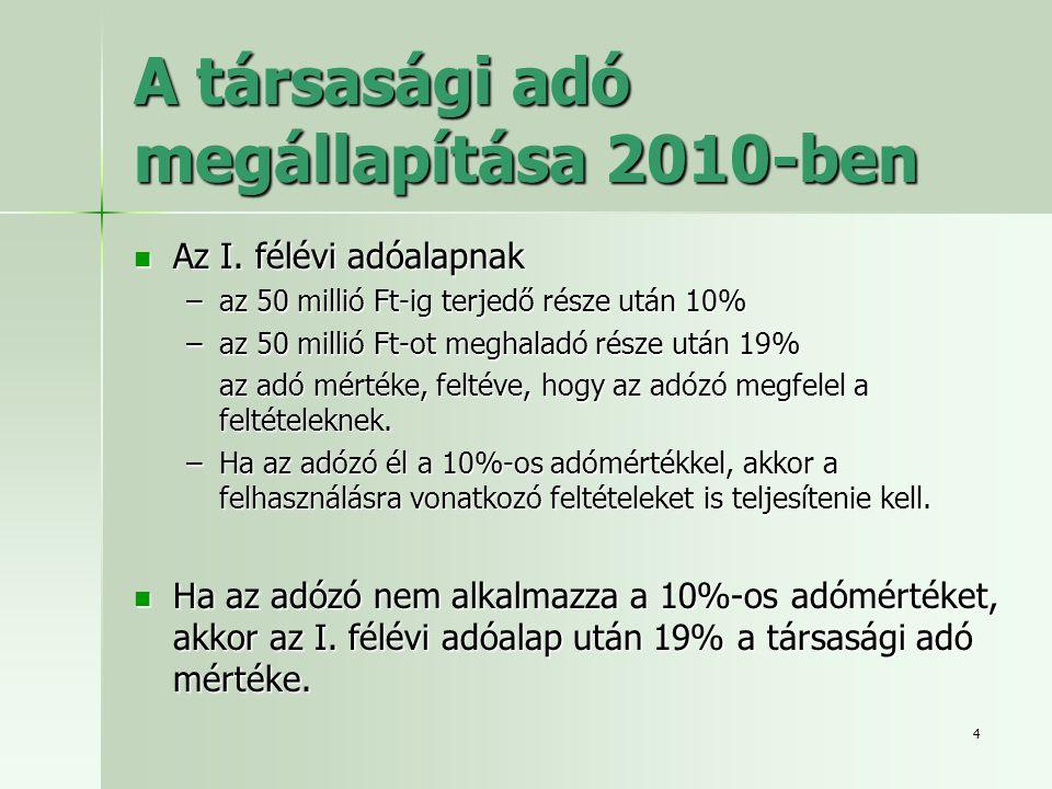 4 A társasági adó megállapítása 2010-ben  Az I. félévi adóalapnak –az 50 millió Ft-ig terjedő része után 10% –az 50 millió Ft-ot meghaladó része után
