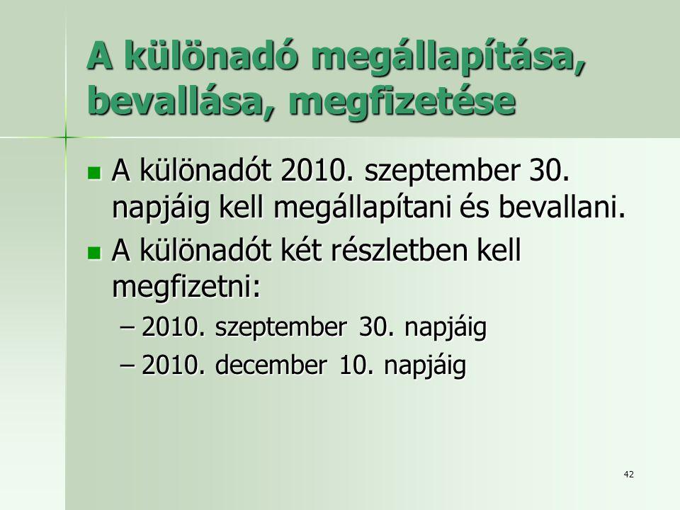 42 A különadó megállapítása, bevallása, megfizetése  A különadót 2010. szeptember 30. napjáig kell megállapítani és bevallani.  A különadót két rész