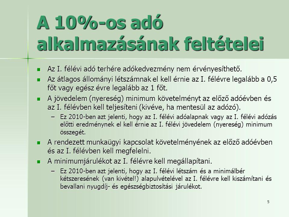 5 A 10%-os adó alkalmazásának feltételei  Az I. félévi adó terhére adókedvezmény nem érvényesíthető.  Az átlagos állományi létszámnak el kell érnie