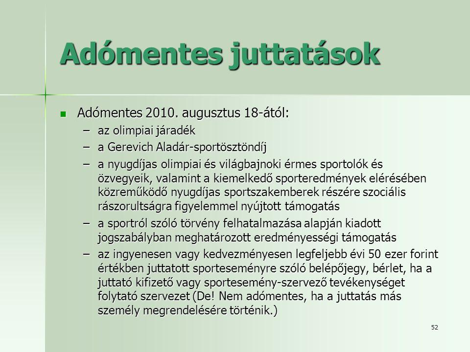 52 Adómentes juttatások  Adómentes 2010. augusztus 18-ától: –az olimpiai járadék –a Gerevich Aladár-sportösztöndíj –a nyugdíjas olimpiai és világbajn