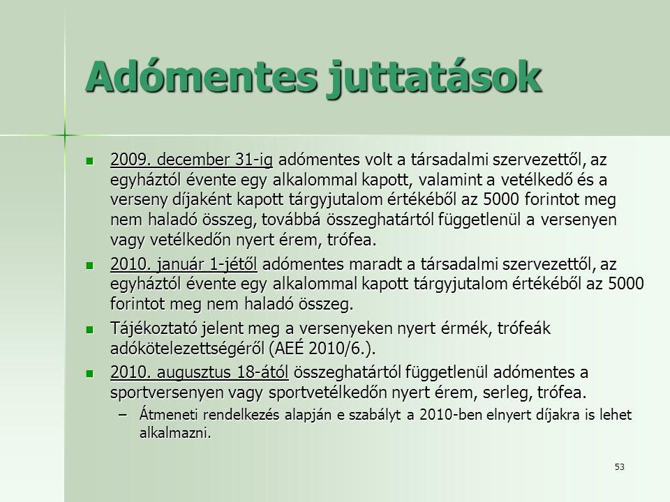53 Adómentes juttatások  2009. december 31-ig adómentes volt a társadalmi szervezettől, az egyháztól évente egy alkalommal kapott, valamint a vetélke