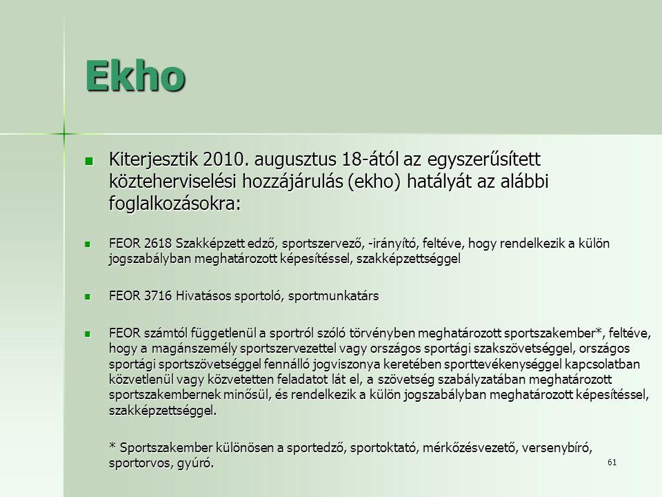 61 Ekho  Kiterjesztik 2010. augusztus 18-ától az egyszerűsített közteherviselési hozzájárulás (ekho) hatályát az alábbi foglalkozásokra:  FEOR 2618