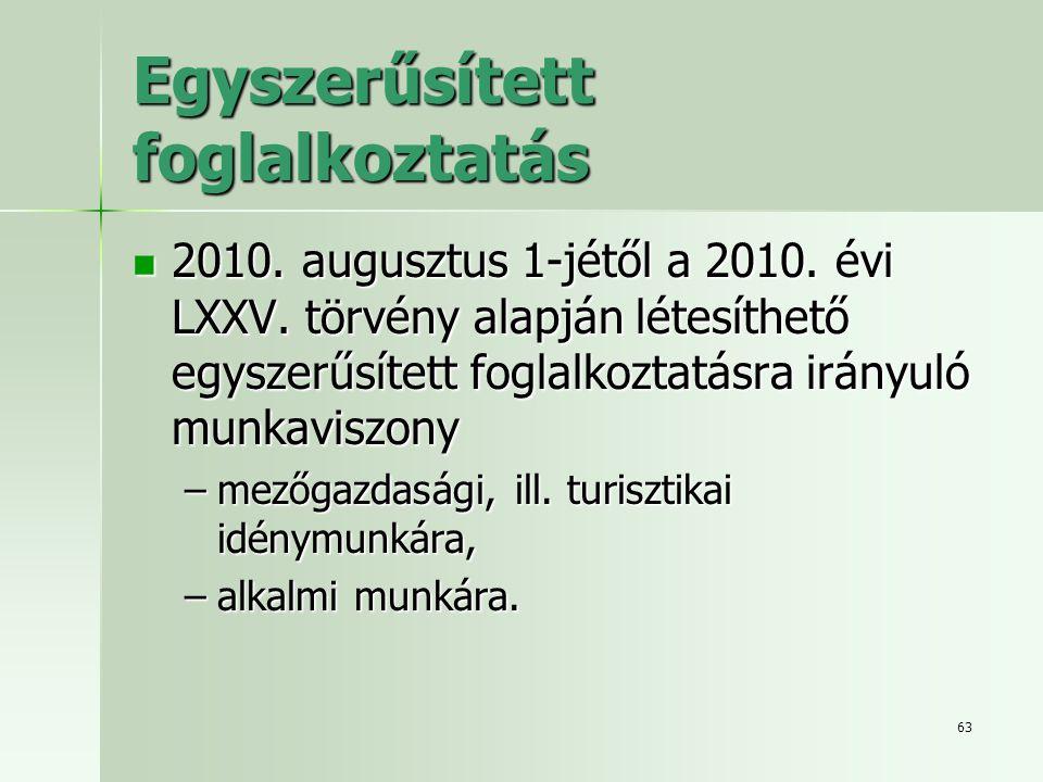 63 Egyszerűsített foglalkoztatás  2010. augusztus 1-jétől a 2010. évi LXXV. törvény alapján létesíthető egyszerűsített foglalkoztatásra irányuló munk