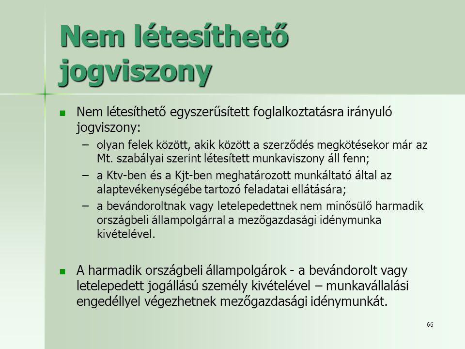66 Nem létesíthető jogviszony   Nem létesíthető egyszerűsített foglalkoztatásra irányuló jogviszony: – –olyan felek között, akik között a szerződés