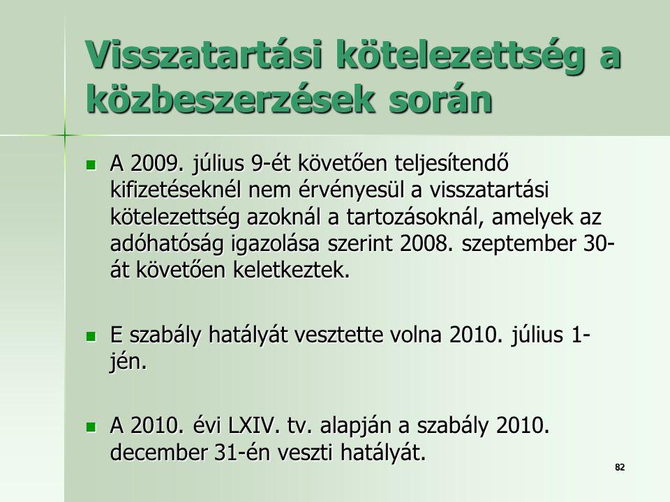 8282 Visszatartási kötelezettség a közbeszerzések során  A 2009. július 9-ét követően teljesítendő kifizetéseknél nem érvényesül a visszatartási köte