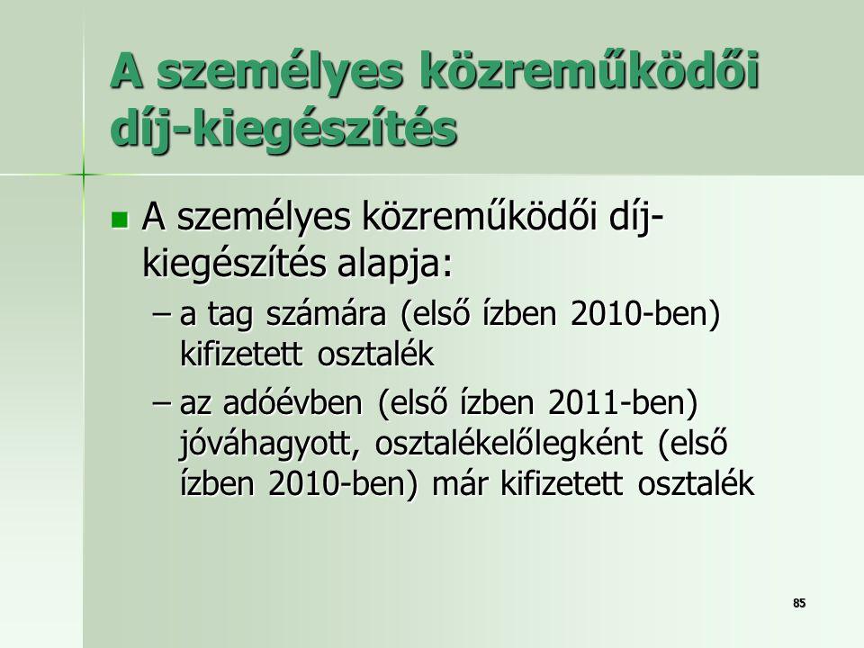 8585 A személyes közreműködői díj-kiegészítés  A személyes közreműködői díj- kiegészítés alapja: –a tag számára (első ízben 2010-ben) kifizetett oszt