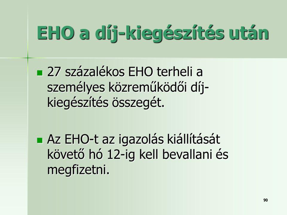 9090 EHO a díj-kiegészítés után  27 százalékos EHO terheli a személyes közreműködői díj- kiegészítés összegét.  Az EHO-t az igazolás kiállítását köv
