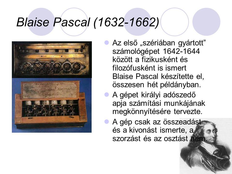 """Blaise Pascal (1632-1662)  Az első """"szériában gyártott számológépet 1642-1644 között a fizikusként és filozófusként is ismert Blaise Pascal készítette el, összesen hét példányban."""