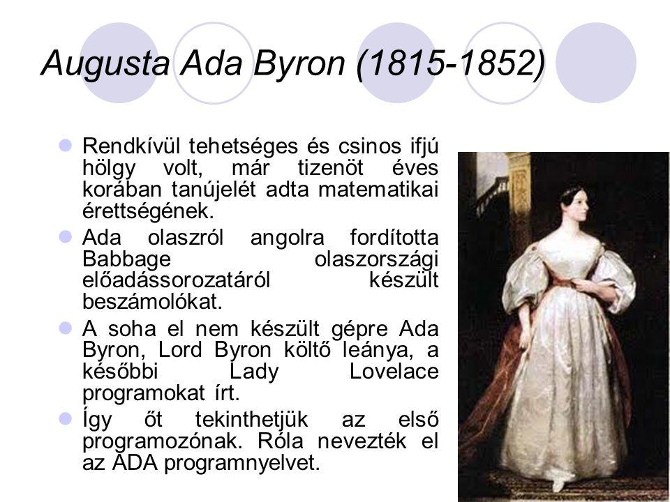 Augusta Ada Byron (1815-1852)  Rendkívül tehetséges és csinos ifjú hölgy volt, már tizenöt éves korában tanújelét adta matematikai érettségének.