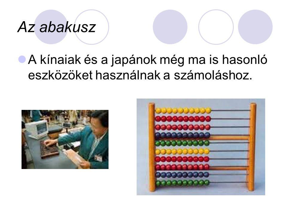  A kínaiak és a japánok még ma is hasonló eszközöket használnak a számoláshoz. Az abakusz