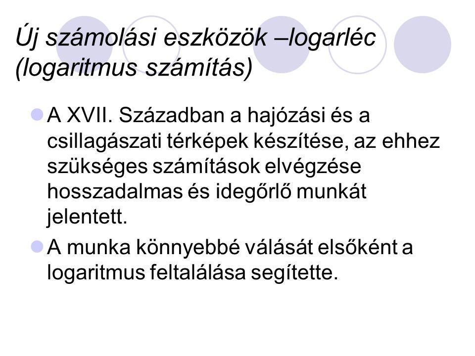 Új számolási eszközök –logarléc (logaritmus számítás)  A XVII.