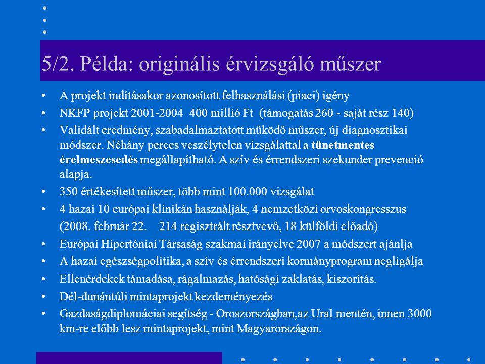 5/2. Példa: originális érvizsgáló műszer •A projekt indításakor azonosított felhasználási (piaci) igény •NKFP projekt 2001-2004 400 millió Ft (támogat