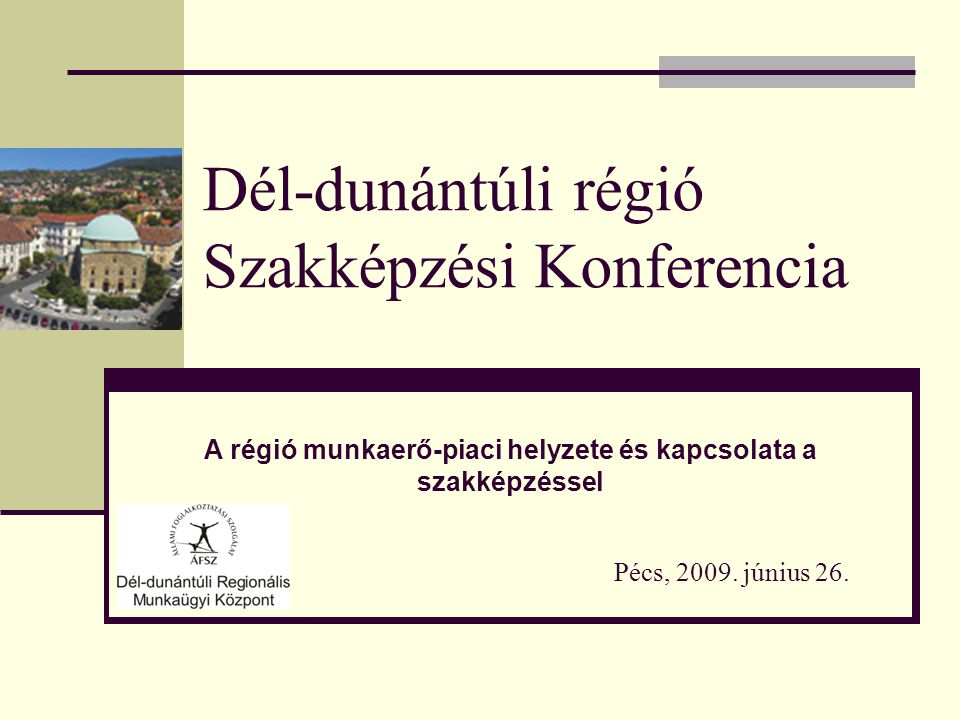 Dél-dunántúli régió Szakképzési Konferencia Pécs, 2009.