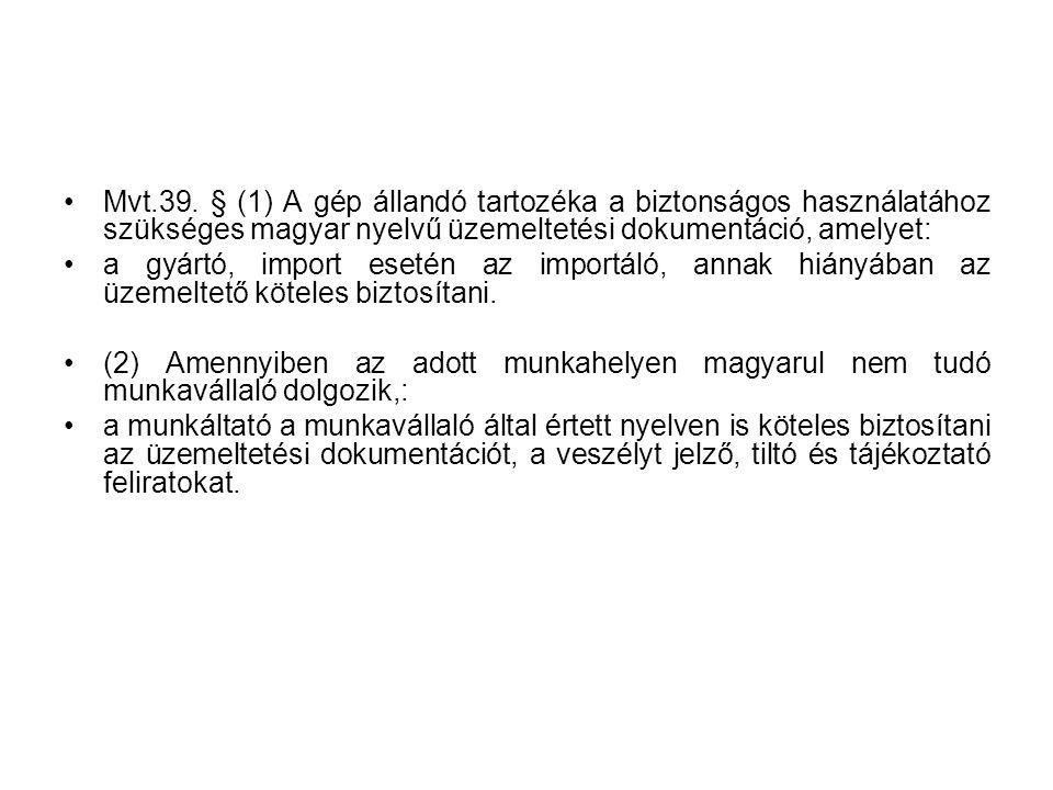 •Mvt.39. § (1) A gép állandó tartozéka a biztonságos használatához szükséges magyar nyelvű üzemeltetési dokumentáció, amelyet: •a gyártó, import eseté