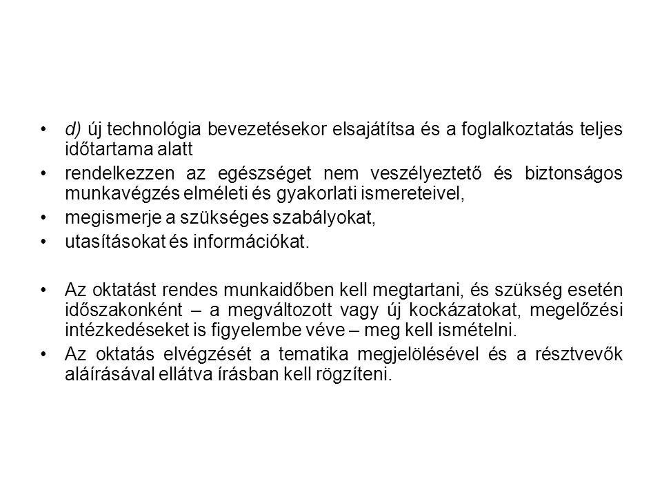 •d) új technológia bevezetésekor elsajátítsa és a foglalkoztatás teljes időtartama alatt •rendelkezzen az egészséget nem veszélyeztető és biztonságos